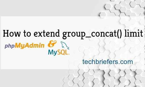 Extend group_concat() limit in phpMyAdmin and Mysql | TechBriefers