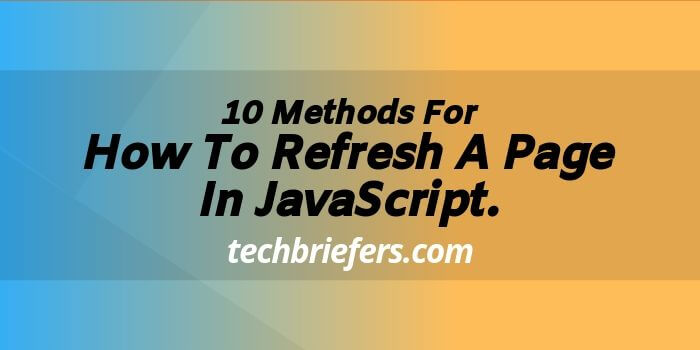 Private: 10 Methods For – How To Refresh A Page In JavaScript.
