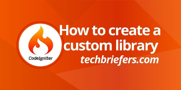 Private: How To Create A Custom Library In CodeIgniter
