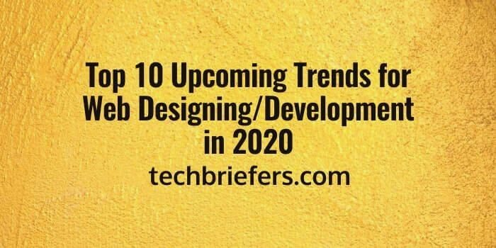 Top 10 Upcoming Web Designing/Development Trends 2020