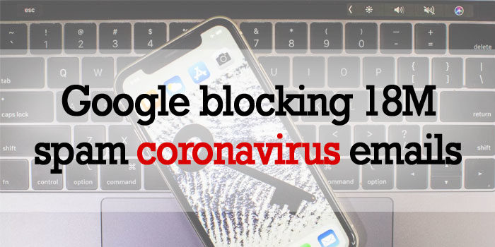 Google blocking 18M spam coronavirus emails every day