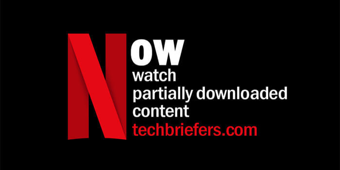 Netflix: Watch Your Partially Downloaded Content