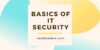 Basics of IT security. Introduction to Viruses