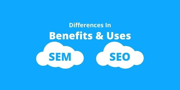 SEM And SEO: Differences In Benefits And Uses